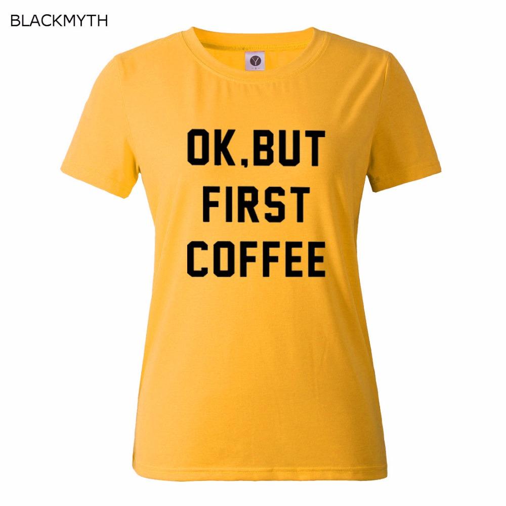 HTB1kFMOQFXXXXa6XFXXq6xXFXXXS - OK BUT FIRST COFFEE Letters Print Cotton Casual T shirt
