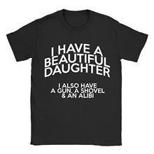 I Have A Beautiful Daughter T Shirt Mens Gift for Dad Fathers Day New Shirts Funny Tops Tee Unisex Basic Models