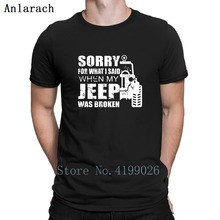 Sorry My Jeeps Was Broken T-Shirts Tops Natural 2018 Funny T Shirt O-Neck Designing Hot Sale Tee Clothing