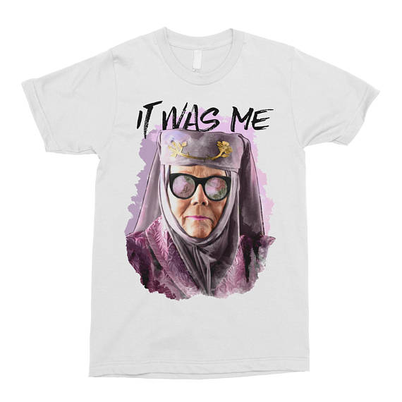 Hillbilly Tell Cersei Game Of Thrones   Shirt   Olenna Tyrell   Shirt   Funny   T  -  Shirt   It Was Me Pop Culture   T  -  Shirt   GOT Floral   Shirt
