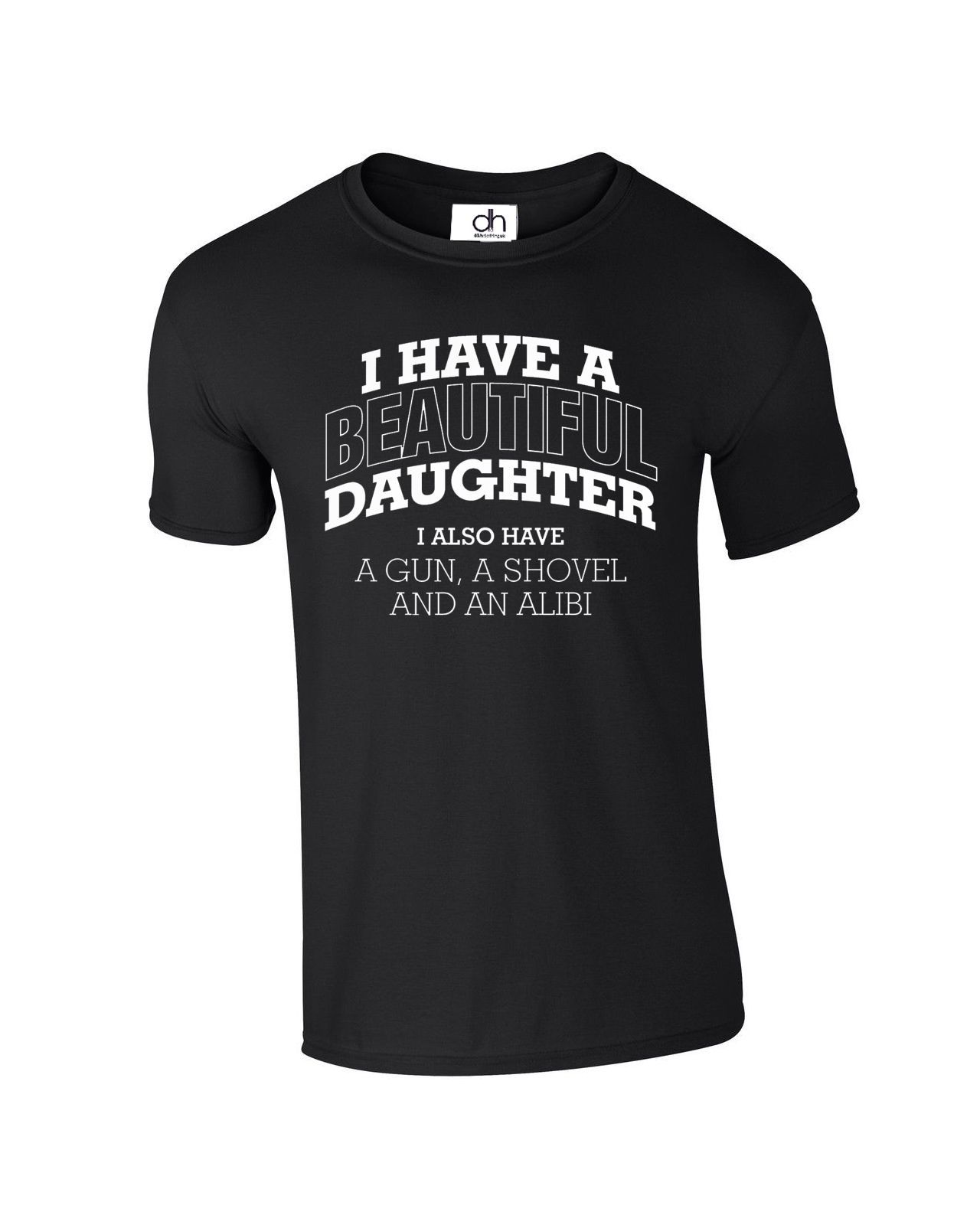 I HAVE A BEAUTIFUL DAUGHTER T-Shirt Fathers day Dad Gift top (BEAUTIFUL,TSHIRT) New T Shirts Funny Tops