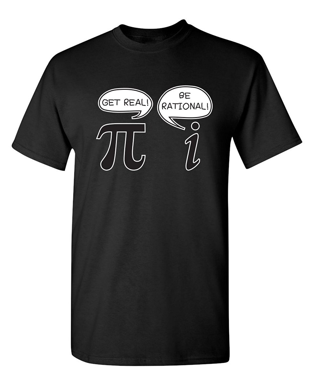 Feelin Good Tees Get Real Be Rational Pi Funny Math Sarcastic Adult Novelty Funny T Shirt