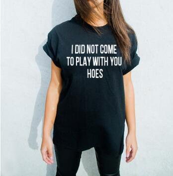 Livraison Gratuite Style Décontracté T-Shirt Je ne Suis pas venu à jouer avec vous houes t-shirts Tumblr Tee Gril t-shirt Tenues Hipster Oversize