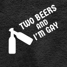 TWO BEERS AND I'M GAY Funny Gay Sticker For Cars