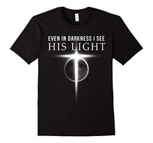 Christian T-Shirts Even In Darkness I see His Light
