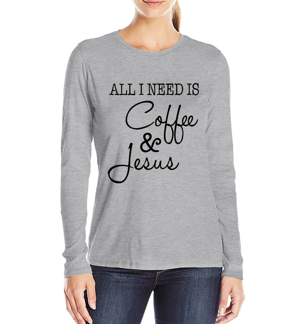 All I Need Is Coffee And Jesus T Shirts Women Funny Print