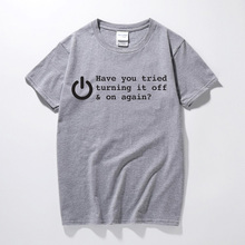 Have you tried turning it off and on again? funny printed mens t shirt geek top tee shirt homme Cotton short sleeve t-shirt