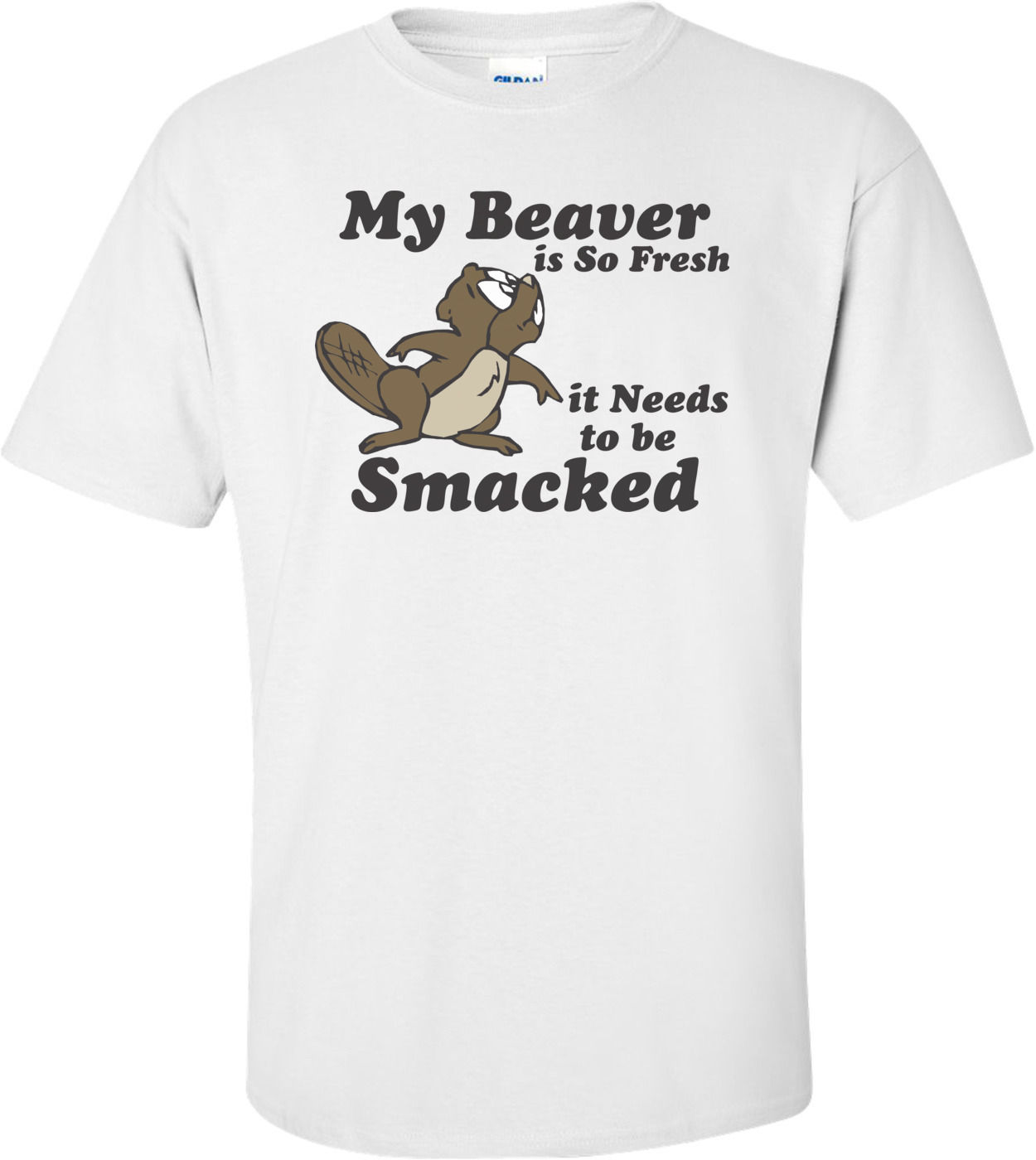 My Beaver Is So Fresh It Needs To Be Smacked T-shirt Stranger Things Design T Shirt 2018 New Casual Male Short Sleeve Pattern