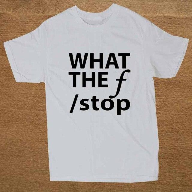 55db74e3 New What The F Stop Funny Photography Photographer T Shirt Men Funny Tshirt  Man Clothing Short Sleeve Camisetas T-shirt