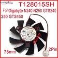 T128015SH 12V 0.32A 75mm VGA Fan For Gigabyte GTS450 N240 N250 GTS240 250 Graphics Card Cooling Fan