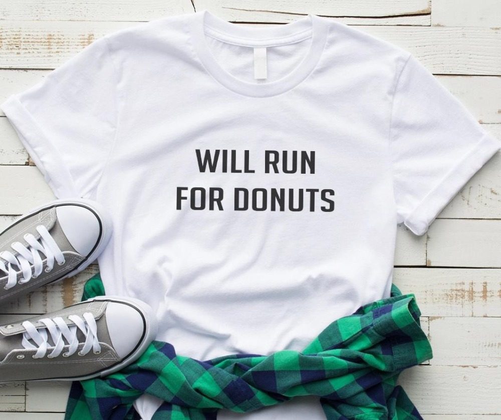 Will Run For Donut Women Tshirt Cotton Casual Funny T Shirt For Lady Yong Girl Top Tee Hipster Drop Ship S-336
