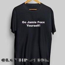 024f1fb135 2019 new menn shirt Unisex Premium Go Jamie Foxx Yourself T shirt Design  Clothfusion Adult T