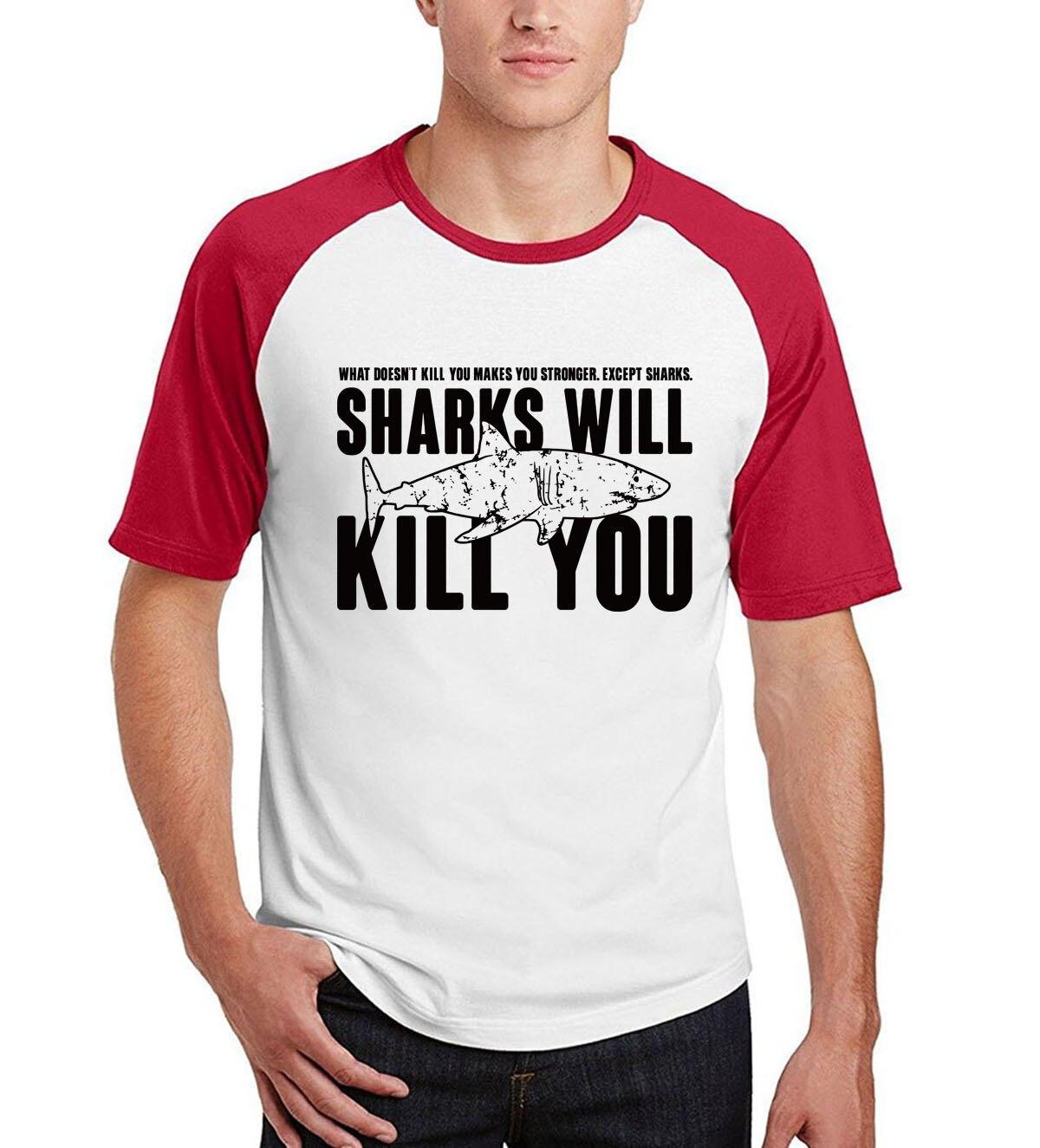 2019 summer short raglan sleeve camisetas Funny t shirt Sharks Will Kill You T Shirt Whatever Doesn't Kill make You Stronger men