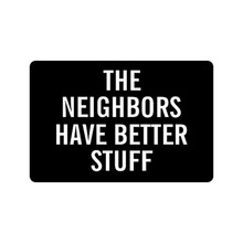 23.6(L) x 15.7(W) Humorous Funny Saying & Quotes:The Neighbors Have Better Stuff Doormat