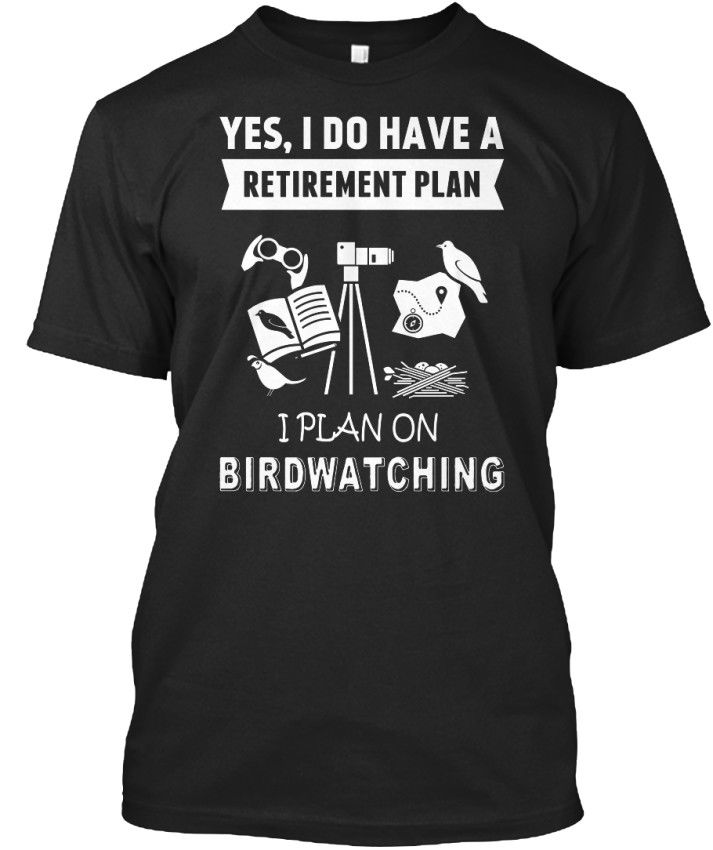 2019 Hot Sale 100% cotton Bird - Yes, I Do Have A Retirement Plan On Birdwatching Standard Unisex T-Shirt image