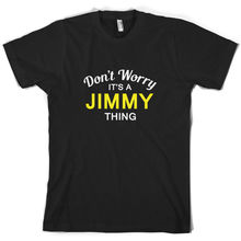 Don't Worry It's a JIMMY Thing! - Mens T-Shirt - Family - Custom Name Sleeve Hot Print T Shirt Mens Short Sleeve Hot Tops mens jimmy garoppolo stitched name