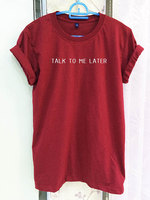 Quote Shirt Clothing Talk To Me Later Symbol Tumblr Slogan Crimson Red Women Tshirt Tee C830