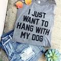S-XXXL vrouwen футболка повседневная я просто хочу, чтобы повесить с моим собака poleras де mujer camiseta футболки топы футболка футболка femme