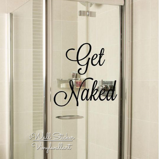Get Naked Wall Sticker Quote Wall Decal Home Quotes Get Naked Washroom  Stickers Cut Vinyl Easy Wall Art Q7 In Wall Stickers From Home U0026 Garden On  ...