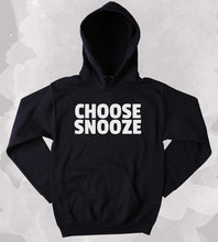 Funny Morning Sweatshirt Choose Snooze Sarcastic Tired Sleep Clothing Tumblr Hoodie-Z172
