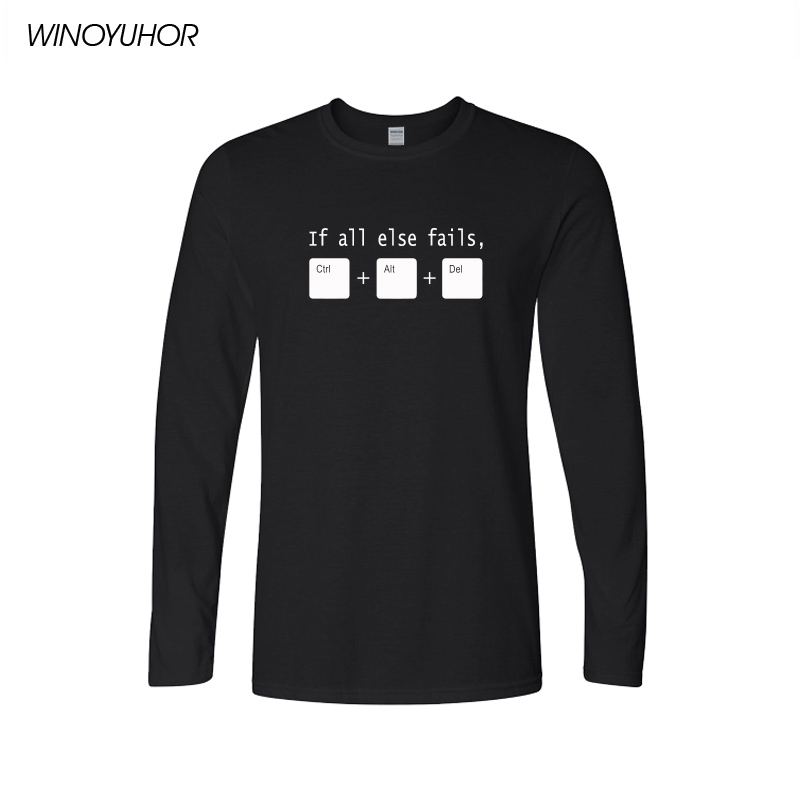 New Spring Funny If All Else Fails CTRL ALT DEL Tech Support Geek T Shirts Men Joke Gift T-shirts Cotton Long Sleeve Fashion