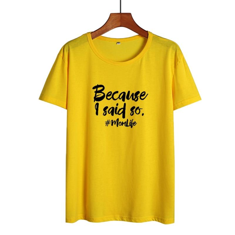 Summer New Women Tops Mom Life Funny Saying   T     Shirts   Because I Said So Letters Tshirt Sarcastic Harajuku Mom Tee   Shirt   Femme