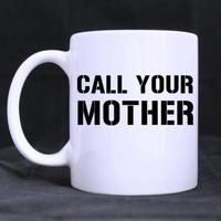 Funny Quotes Printed Mug Mother S Day Gift Call Your Mother Ceramic Material White MugCoffee Cups