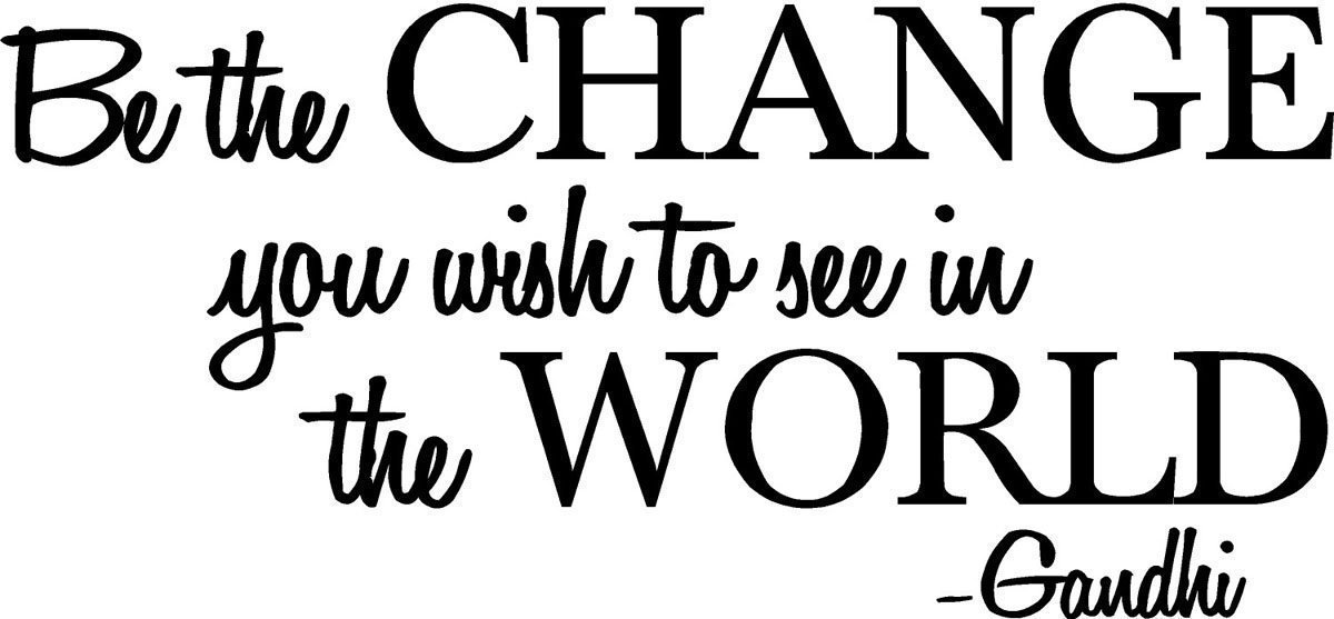 be the change you wish to see in the world gandhi wall quote sayings