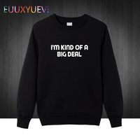 I'M KIND OF A BIG DEAL Letters Print Men Sweatshirt Casual Funny Sweatshirts For Man Pullover Hipster Drop Ship Hoodies