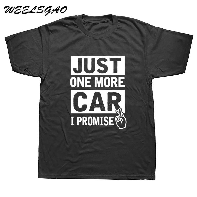 WEELSGAO Just One More Car I Promise T Shirt Mechanic Men's O Neck Club Tee Male Newest Plus Size Tshirts Loose Tee Shirts