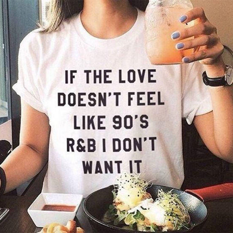 If the love doesnt feel like 90s R&B I dont want it Letter Print black or White Tee Shirts Casual Funny Short Sleeve T-shirt