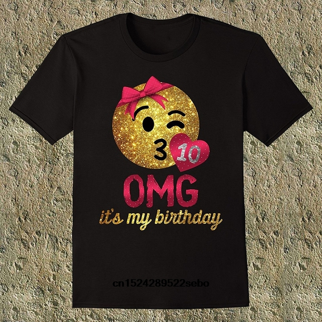OMG Its My Birthday Emoji Girls 10th Mens T Shirt Fashion Casual Short Sleeve Tees O Neck Black Tops S To 3XL Women
