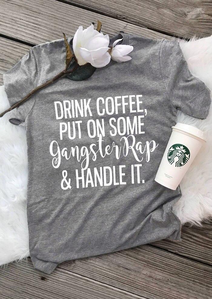 Kaffee trinken Setzen Auf Einige Gangster Rap T-Shirt lustige t-shirt 90 S frauen fashion tees grunge ästhetischen tumblr goth slogan t hemd