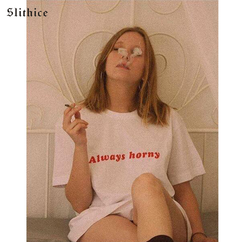 Slithice Always Horny Harajuku Female T-shirt Shirts Short Sleeve Casual Summer Women Tshirt Shirts Tumblr Tops Streetwear