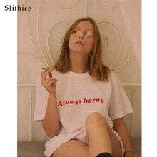 Slithice Always horny harajuku female T-shirt shirts Short s
