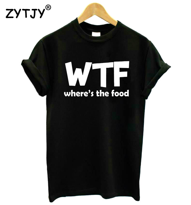 WTF WHERE'S THE FOOD Letter Women Tshirt Cotton Funny Casual Hipster Shirt Lady White Black Gray Top Tees Drop Ship TZ203-902