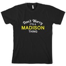 Don't Worry It's a MADISON Thing! - Mens T-Shirt - Family - Custom Name Print T Shirt Mens Short Sleeve Hot Tops Tshirt Homme don t worry it s a wilkinson thing mens t shirt family custom name print t shirt mens short sleeve hot tops tshirt homme