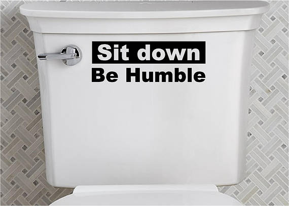 Sit Down Be Humble Bathroom Toilet Seat Cover Sticker
