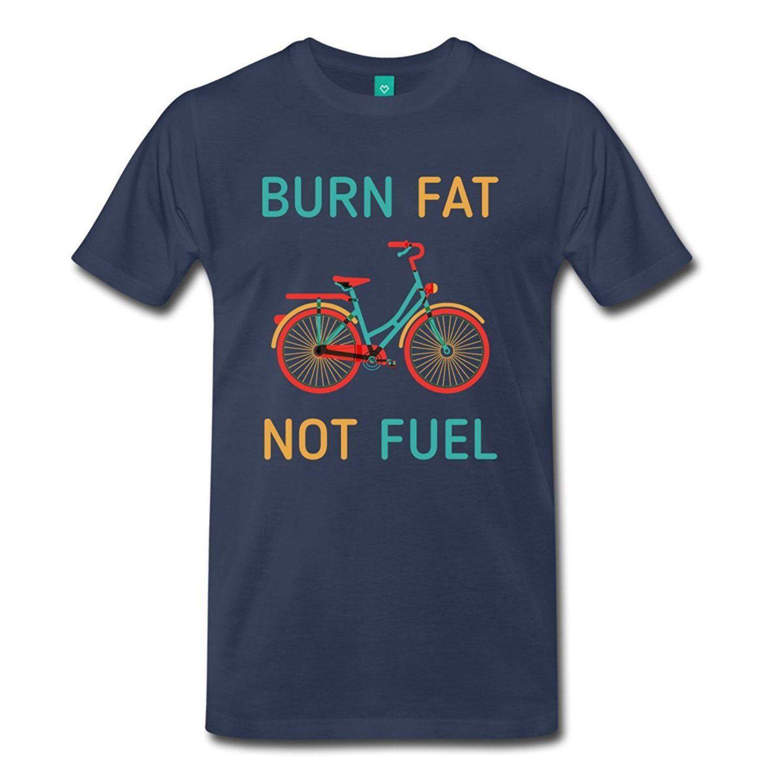 2017 fashion hot sell Cyclists Burn Fat Not Fuel Mens Premium T-Shirt 100% cotton O-Neck T Shirt Casual short tops tee