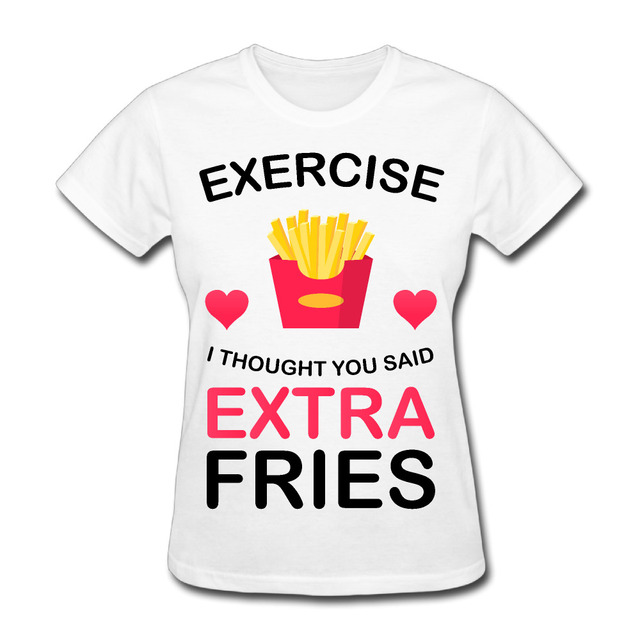 96f74deb9 2017 Exercise I Thought You Said Extra Fries Ladies Printing T shirts Women  Fashion Humorous Custom Summer Workout