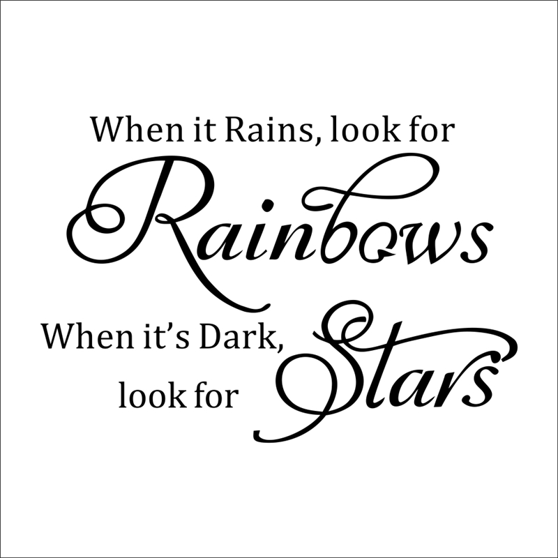 when its rains look for rainbow when its dark look for star