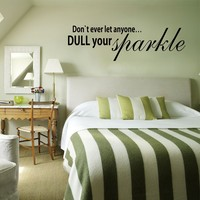 Don't Ever Let Anyone Dull Your Sparkle.home decoration Inspirational wall sticker Sparkle Wall art Decal home decor 15 x46