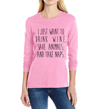 """I just want to drink wine, save animals & take naps"" women's longsleeve shirt"