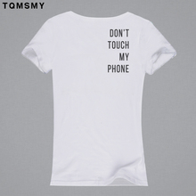 Funny t shirt women DON'T TOUCH MY PHONE cute tshirt printed back of t-shirt tops summer t shirts for women