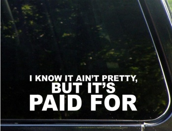 I Know It Ain t Pretty but It's Paid for Vinyl Die Cut Decal Sticker for Windows 23x8cm image