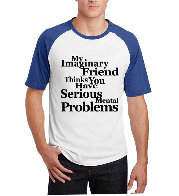 cb8e4d77c2ce9 men short sleeve cotton clothing 2017 My Imaginary Friend Thinks You Have  Mental Problems t-shirt summer raglan brand camisetas