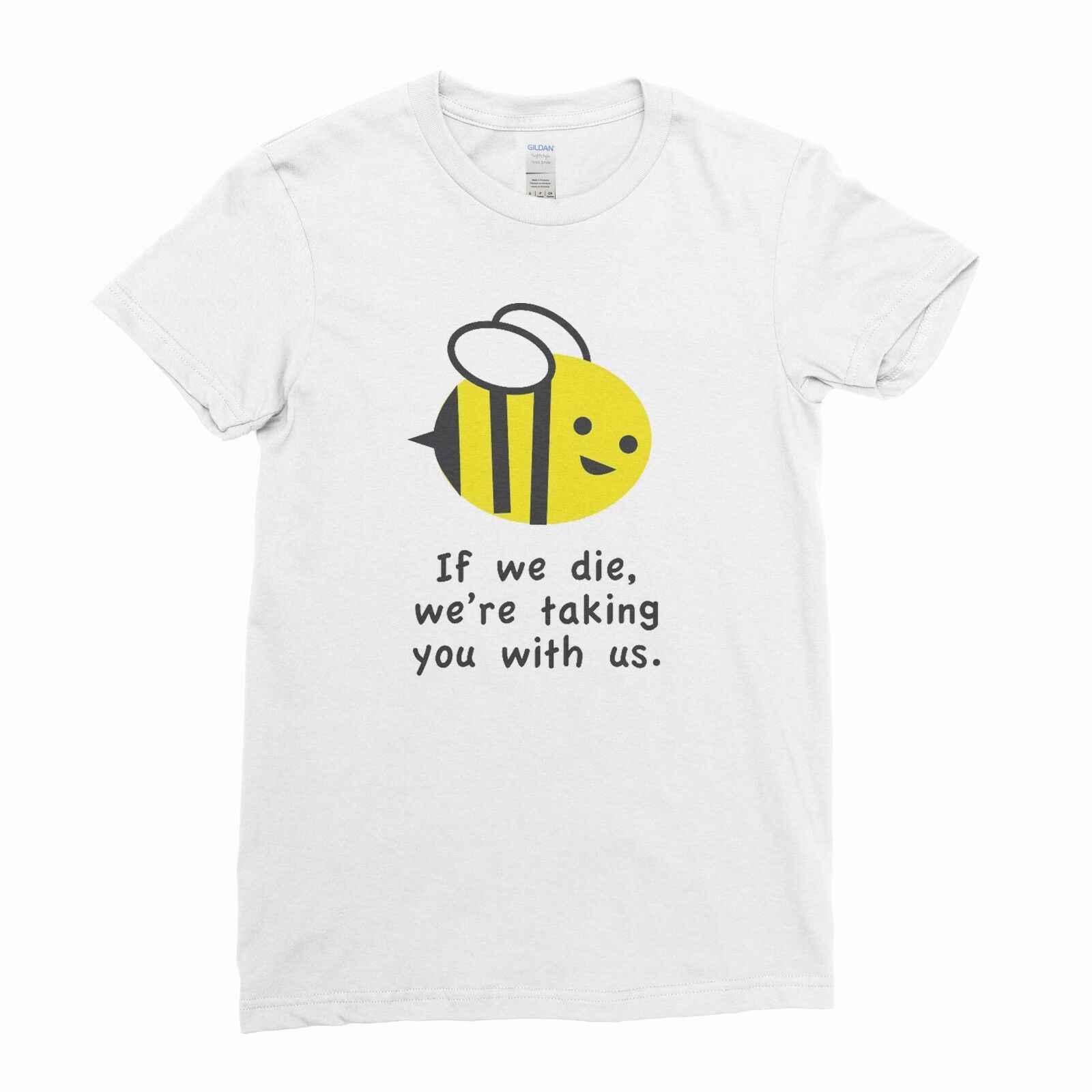 Lebah Jika Kita Mati, Kami Membawa Anda dengan Kami Wanita Gadis T Shirt Top Tee