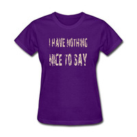 I Have Nothing Nice To Say T Shirt Female Casual T Shirt Kawaii Women Tops Tees