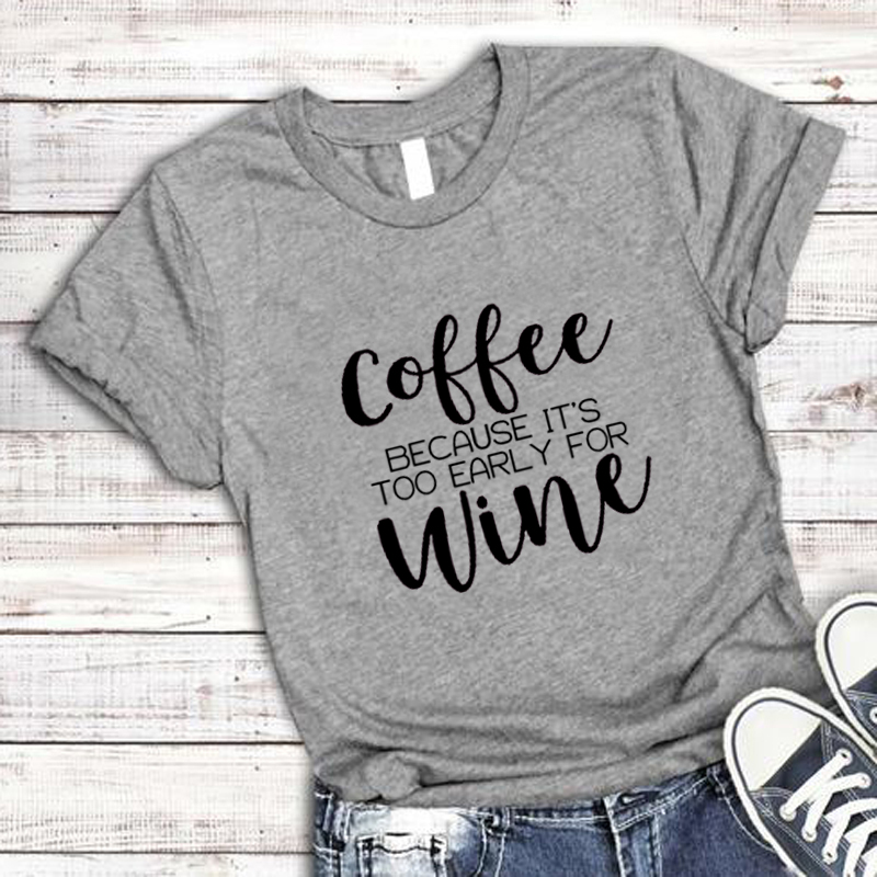Café Porque é Demasiado Cedo Para O Vinho T-Shirt engraçado mulheres camisa moda grunge camiseta de Algodão estética tumblr tee feminino topos
