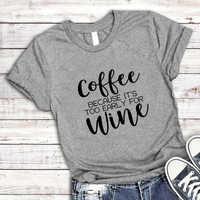 Camisa de moda feminina engraçada de algodão grunge estético camiseta tumblr feminino camisetas de café porque é muito cedo para o vinho